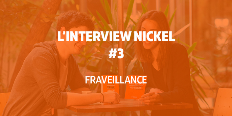L'interview Nickel #3 : Fraveillance